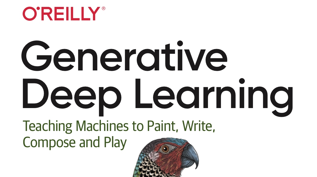 Generative Deep Learning - The Parrot Has Landed